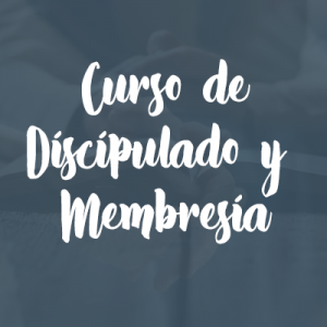 Curso de discipulado y membresía