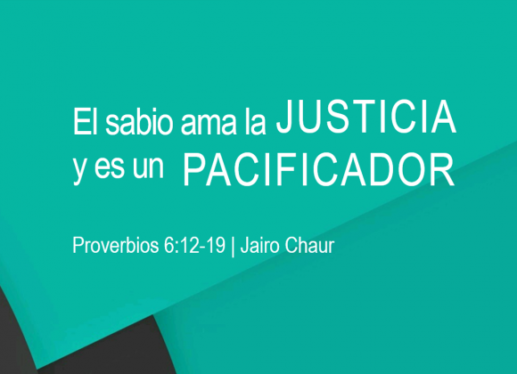 El sabio ama la justicia y es un pacificador
