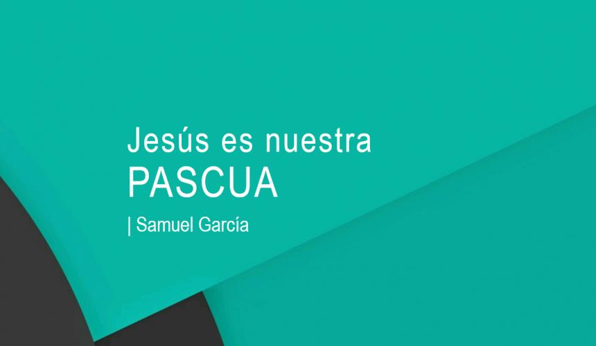 Jesús es nuestra pascua