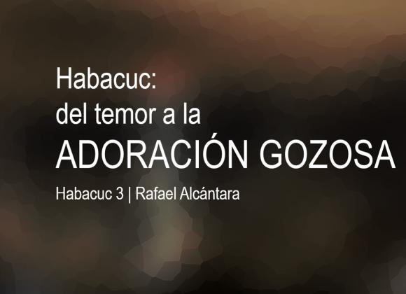 Habacuc: del temor a la adoración gozosa